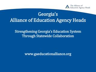 Georgia s Alliance of Education Agency Heads  Strengthening Georgia s Education System  Through Statewide Collaboration