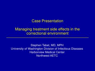 Case Presentation Managing treatment side effects in the correctional environment