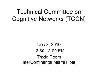 Technical Committee on Cognitive Networks (TCCN)