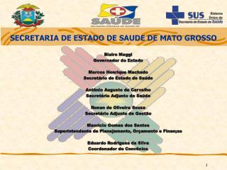 Blairo Maggi Governador do Estado Marcos Henrique Machado Secretário de Estado de Saúde