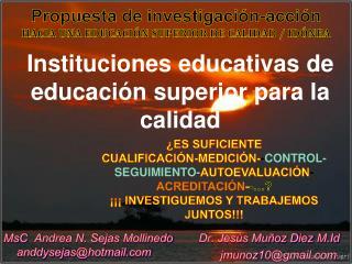 Propuesta de investigación-acción HACIA UNA EDUCACIÓN SUPERIOR DE CALIDAD / IDÓNEA