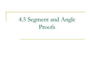 4.5 Segment and Angle Proofs