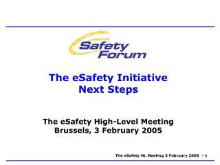 The eSafety Initiative Next Steps The eSafety High-Level Meeting   Brussels, 3 February 2005