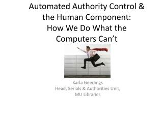 Automated Authority Control  the Human Component: How We Do What the Computers Can t