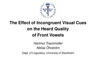 The Effect of Incongruent Visual Cues  on the Heard Quality  of Front Vowels