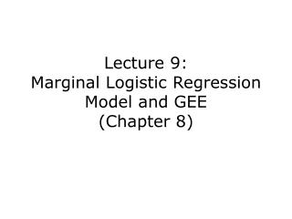 Lecture 9: Marginal Logistic Regression Model and GEE Chapter 8