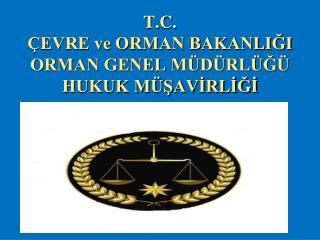 T.C. ÇEVRE ve ORMAN BAKANLIĞI ORMAN GENEL MÜDÜRLÜĞÜ HUKUK MÜŞAVİRLİĞİ