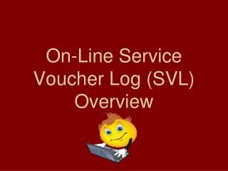 On-Line Service Voucher Log (SVL) Overview