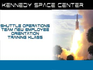 Kennedy Space Center Shuttle Operations Team New Employee Orientation Training KLASS