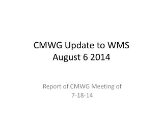 CMWG Update to WMS August 6 2014