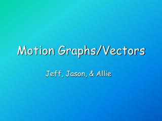 Motion Graphs/Vectors