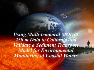 Using Multi-temporal MODIS 250 m Data to Calibrate and Validate a Sediment Transport Model for Environmental Monitoring