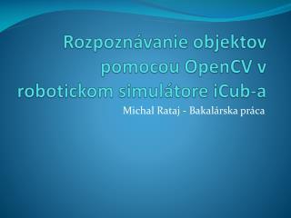 Rozpoznávanie objektov pomocou  OpenCV  v robotickom simulátore  iCub-a