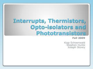 Interrupts, Thermistors, Opto-isolators and Phototransistors