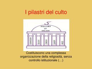 I pilastri del culto