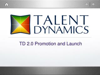 TD 2.0 Promotion and Launch