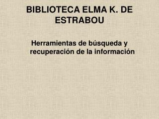 BIBLIOTECA ELMA K. DE ESTRABOU