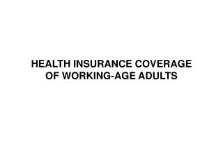 HEALTH INSURANCE COVERAGE OF WORKING-AGE ADULTS
