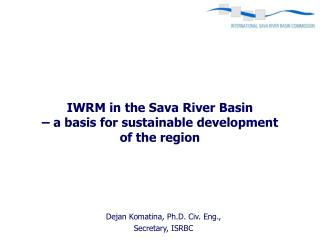 IWRM in  the Sava River Basin  – a b asis for  sustainable development  of  the  region
