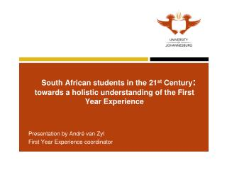 Presentation by André van Zyl First Year Experience coordinator