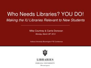 Who Needs Libraries? YOU DO!