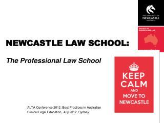 NEWCASTLE LAW SCHOOL:  The Professional Law School