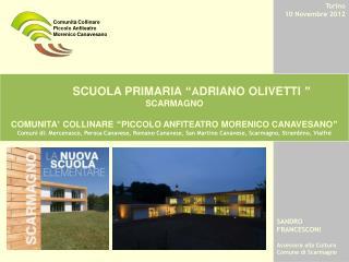 Torino 10 Novembre 2012 SANDRO FRANCESCONI Assessore alla Cultura  Comune di Scarmagno