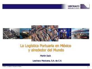 La Logística Portuaria en México  y alrededor del Mundo Martin Sack