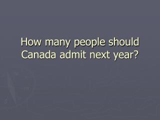 How many people should Canada admit next year?