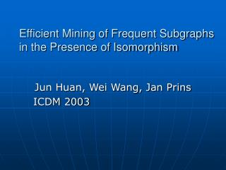 Efficient Mining of Frequent Subgraphs in the Presence of Isomorphism