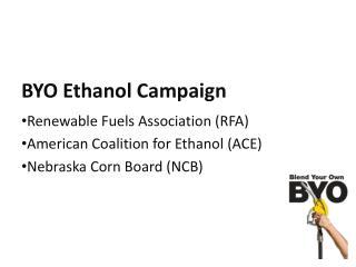 BYO Ethanol Campaign Renewable Fuels Association (RFA) American Coalition for Ethanol (ACE)