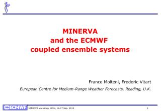 MINERVA and the ECMWF  coupled ensemble systems