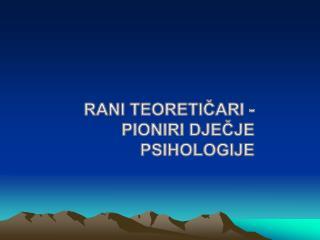 Rani teoretičari - Pioniri dječje psihologije