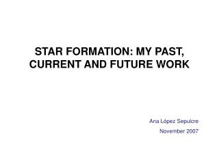 STAR FORMATION: MY PAST, CURRENT AND FUTURE WORK