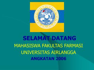 SELAMAT DATANG MAHASISWA FAKULTAS FARMASI UNIVERSITAS AIRLANGGA ANGKATAN 2006