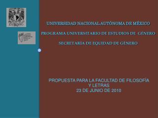 PROPUESTA PARA LA FACULTAD DE FILOSOFÍA Y LETRAS 23 DE JUNIO DE 2010