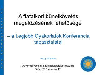 Ivány Borbála a Gyermekvédelmi Szakszolgáltatók értekezlete Győr, 2010. március 17.