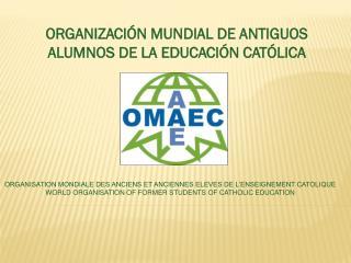 ORGANIZACIÓN MUNDIAL DE ANTIGUOS ALUMNOS DE LA EDUCACIÓN CATÓLICA