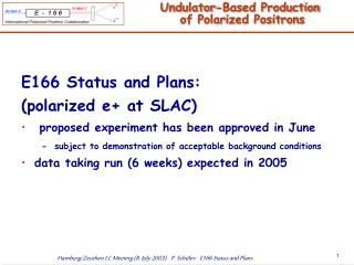 E166 Status and Plans: (polarized e+ at SLAC)  proposed experiment has been approved in June
