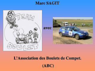 Marc SAGIT avec L'Association des Boulets de Compet.  (ABC)