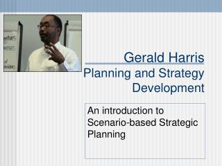 Gerald Harris  Planning and Strategy Development