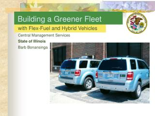 with Flex-Fuel and Hybrid Vehicles  Central Management Services State of Illinois Barb Bonansinga