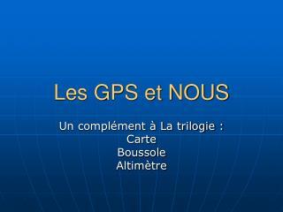 Les GPS et NOUS