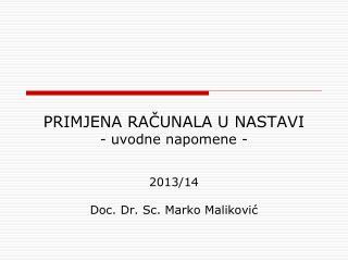 PRIMJENA RAČUNALA U NASTAVI - uvodne napomene - 2013/14 Doc. Dr. Sc. Marko Maliković