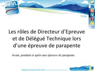 Les rôles de Directeur d ' Epreuve et de Délégué Technique lors d ' une épreuve de parapente