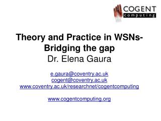 Theory and Practice in WSNs- Bridging the gap Dr. Elena Gaura