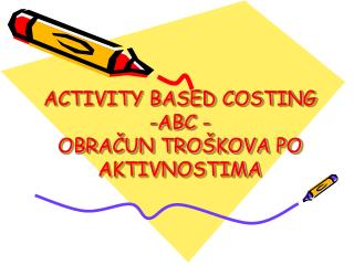 ACTIVITY BASED COSTING  -ABC - OBRAČUN TROŠKOVA PO AKTIVNOSTIMA