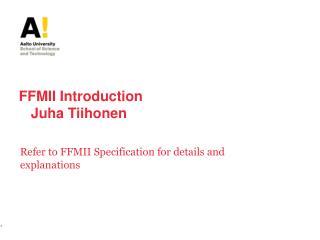 FFMII Introduction Juha Tiihonen