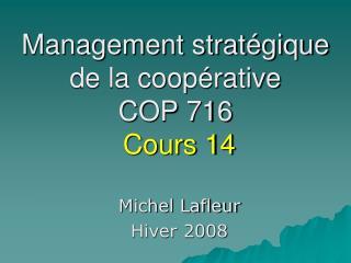 Management stratégique  de la coopérative  COP 716 Cours 14