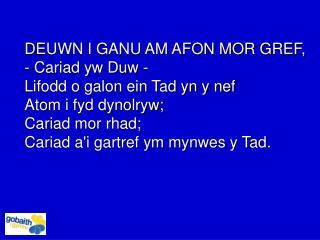 DEUWN I GANU AM AFON MOR GREF, - Cariad yw Duw - Lifodd o galon ein Tad yn y nef